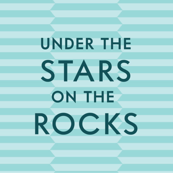 """text graphic that says """"under the stars on the rocks"""""""